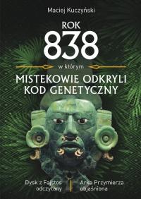 Rok 838, w którym Mistekowie odkryli kod genetyczny Dysk z Fajstos odczytany - Maciej Kuczyński | mała okładka