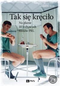 Tak się kręciło Na planie 10 kultowych filmów PRL - Andrzej Klim | mała okładka