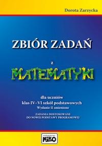 Zbiór zadań z matematyki dla uczniów klas 4-6 Zadania dostosowane do nowej podstawy programowej. - Dorota Zarzycka | mała okładka