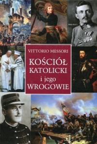 Kościół katolicki i jego wrogowie Inne spojrzenie na historię i współczesność - Vittorio Messori   mała okładka