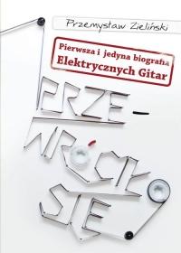 Przewróciło się Pierwsza i jedyna biografia Elektrycznych Gitar - Przemysław Zieliński | mała okładka