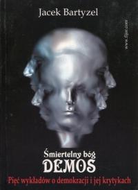 Śmiertelny bóg Demos Pięć wykładów o demokracji i jej krytykach - Jacek Bartyzel | mała okładka