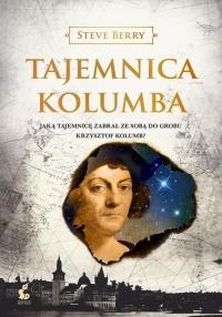 Tajemnica Kolumba Jaką tajemnicę zabrał ze sobą do grobu Krzysztof Kolumb? - Steve Berry | mała okładka