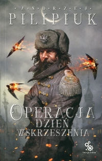 Operacja Dzień Wskrzeszenia - Andrzej Pilipiuk   mała okładka