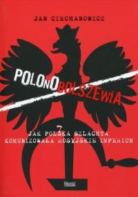 Polonobolszewia Jak polska szlachta komunizowała rosyjskie imperium - Jan Ciechanowicz | mała okładka