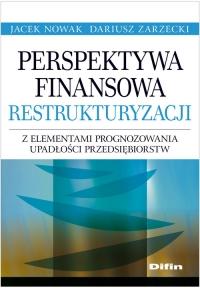 Perspektywa finansowa restrukturyzacji z elementami prognozowania upadłości przedsiębiorstw - Nowak Jacek, Zarzecki Dariusz   mała okładka