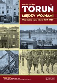 Toruń między wojnami Opowieść o życiu miasta 1920-1939 - Katarzyna Kluczwajd   mała okładka