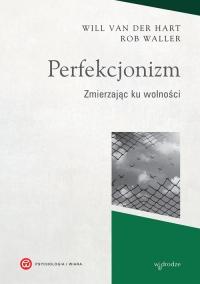 Perfekcjonizm Zmierzając ku wolności - Van der Hart Will, Waller Rob   mała okładka