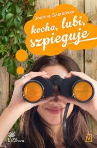 Kocha, lubi, szpieguje Tom 2 Kalina w malinach - Joanna Szarańska | mała okładka