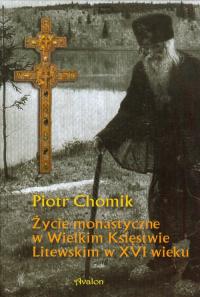 Życie monastyczne w Wielkim Księstwie Litewskim w XVI wieku - Piotr Chomik | mała okładka