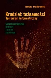 Kradzież tożsamości Terroryzm informatyczny - Tomasz Trejderowski | mała okładka