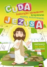 Cuda Jezusa Krzyżówki, labirynty, historyjki obrazkowe, kolorowanki - Kołodziejczyk Katarzyna, Wilk Michał   mała okładka
