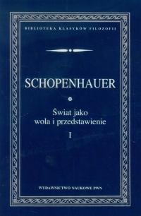 Świat jako wola i przedstawienie Tom 1 - Arthur Schopenhauer | mała okładka