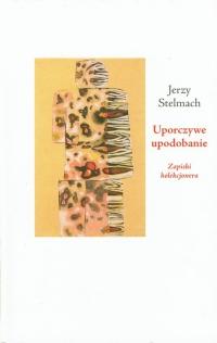 Uporczywe upodobanie Zapiski kolekcjonera - Jerzy Stelmach | mała okładka