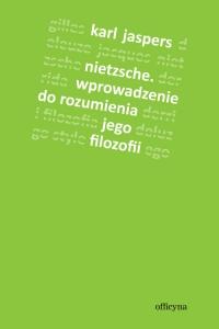 Nietzsche Wprowadzenie do rozumienia jego filozofii - Karl Jaspers | mała okładka