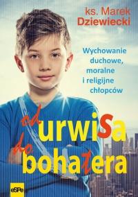 Od urwisa do bohatera Wychowanie duchowe, moralne i religijne chłopców - Marek Dziewiecki | mała okładka