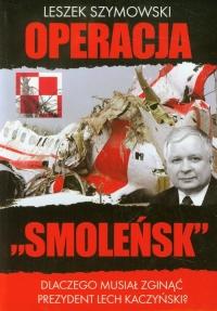 Operacja Smoleńsk Dlaczego musiał zginąć prezydent Lech Kaczyński? - Leszek Szymowski | mała okładka