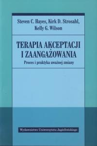 Terapia akceptacji i zaangażowania Proces i praktyka uważnej zmiany - Hayes Steven C., Strosahl Kirk D., Wilson Kelly G. | mała okładka