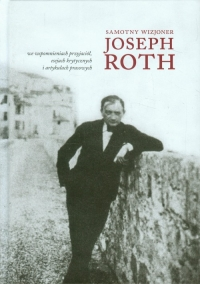 Samotny wizjoner Joseph Roth we wspomnieniach przyjaciół, esejach krytycznych i artykułach prasowych - zbiorowa Praca   mała okładka