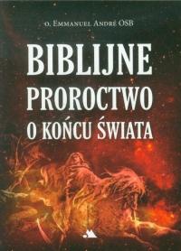 Biblijne proroctwo o końcu świata - Emmanuel Andre | mała okładka