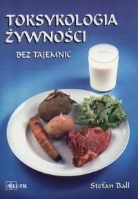 Toksykologia żywności bez tajemnic - Stefan Ball | mała okładka