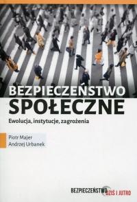 Bezpieczeństwo społeczne Ewolucja instytucje zagrożenia - Majer Piotr, Urbanek Andrzej | mała okładka