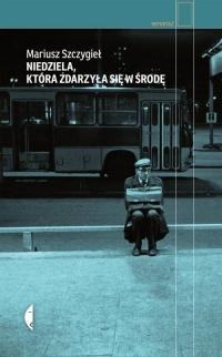 Niedziela, która zdarzyła się w środę - Mariusz Szczygieł | mała okładka