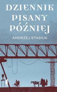 Dziennik pisany później - Andrzej Stasiuk | mała okładka