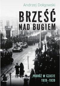 Brześć nad Bugiem Podróż w czasie 1919-1939 - Andrzej Dołgowski | mała okładka