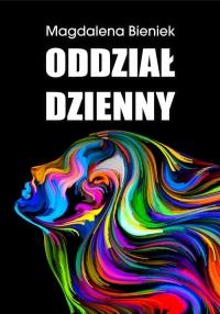 Oddział Dzienny - Magdalena Bieniek   mała okładka