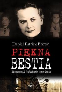Piękna bestia Zbrodnie SS-Aufseherin Irmy Grese - Brown Daniel Patrick | mała okładka