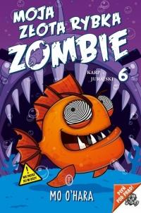 Moja złota rybka zombie Karp jurajski - Mo O'Hara | mała okładka