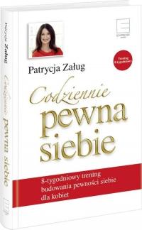 Codziennie pewna siebie 8-tygodniowy trening budowania pewności siebie dla kobiet - Patrycja Załug   mała okładka