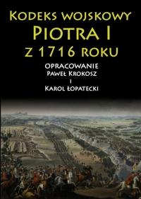 Kodeks wojskowy Piotra I z 1716 roku - Krokosz Paweł, Łopatecki Karol | mała okładka