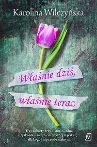 Właśnie dziś, właśnie teraz - Karolina Wilczyńska | mała okładka