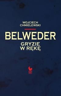 Belweder gryzie w rękę - Wojciech Chmielewski | mała okładka