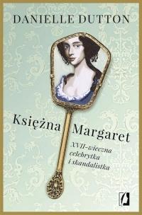 Księżna Margaret XVII-wieczna skandalistka i celebrytka - Danielle Dutton | mała okładka