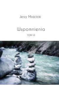 Wspomnienia Tom VI - Jerzy Mościcki | mała okładka