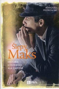 Ślepy Maks Historia łódzkiego Ala Capone - Remigiusz Piotrowski | mała okładka