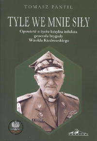 Tyle we mnie siły Opowieść o życiu księdza infułata generała brygady Witolda Kiedrowskiego - Tomasz Panfil   mała okładka