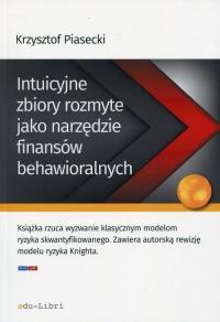 Intuicyjne zbiory rozmyte jako narzędzie finansów behawioralnych - Krzysztof Piasecki | mała okładka