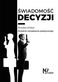Świadomość decyzji Poradnik zarządzania praktycznego - Mirosław Wróbel | mała okładka