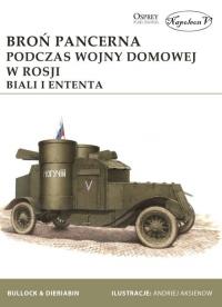 Broń pancerna podczas wojny domowej w Rosji. Biali i Ententa - Bullock David, Dieriabin Aleksander | mała okładka
