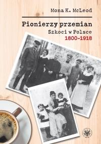 Pionierzy przemian Szkoci w Polsce 1800-1918 - McLeod Kedslie Mona | mała okładka