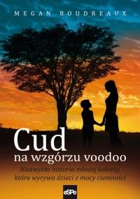 Cud na wzgórzu voodoo Niezwykła historia młodej kobiety, która wyrywa dzieci z mocy ciemności - Megan Boudreaux   mała okładka