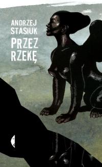 Przez rzekę - Andrzej Stasiuk   mała okładka