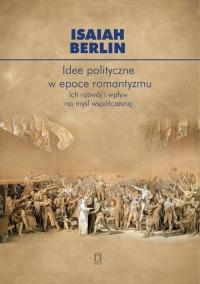 Idee polityczne w epoce romantyzmu Ich rozwój i wpływ na myśl nowoczesną - Isaiah Berlin   mała okładka