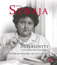 Dupersznyty czyli zapiski stanu Szwajowego/SOL - Monika Szwaja | mała okładka