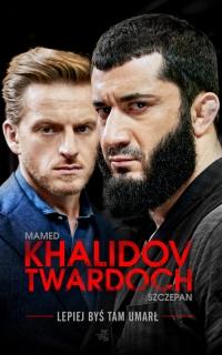 Lepiej byś tam umarł - Khalidov Mamed, Twardoch Szczepan | mała okładka