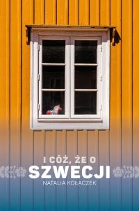 I cóż, że o Szwecji - Natalia Kołaczek   mała okładka